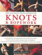 The Ultimate Encyclopedia Knots And Ropework - Geoffrey Budworth