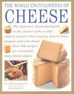The World Encyclopedia of Cheese : The Definitive Illustrated Guide to the Cheeses of the World - Juliet Harbutt