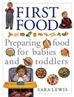 First Food : Preparing Food For Babies And Toddlers - Sara Lewis