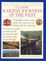 Classic Railway Journeys of The West : Illustrated Encyclopedia - Max Wade-Matthews