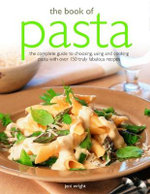 The Book of Pasta : The complete guide to choosing, using and cooking pasta with over 150 truly fabulous recipes - Jeni Wright