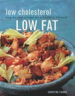 The Ultimate Low Cholesterol Low Fat Cookbook : Step By Step Recipes For A Healtheir Lifestyle - Christine France