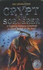 Crypt of the Sorcerer : A Fighting Fantasy Gamebook in which YOU are the Hero : Book 6 - Ian Livingstone