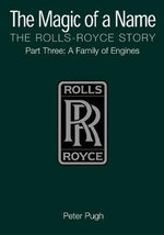 The Magic of a Name: Family of Engines Pt. 3 : The Rolls-Royce Story - Peter Pugh