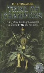 Trial of Champions : A Fighting Fantasy Gamebook in which YOU are the Hero : Book 12 - Ian Livingstone