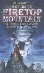 Return to Firetop Mountain : A Fighting Fantasy Gamebook in which YOU are the hero : Book 16 - Ian Livingstone