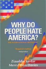 Why Do People Hate America? : A Manifesto on Western Racism - Ziauddin Sardar