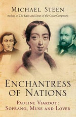 Enchantress of Nations : Pauline Viardot - Soprano, Muse and Lover - Michael Steen