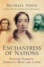Enchantress of Nations : Pauline Viardot - Soprano, Muse and Lover - Michael Steen