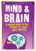 Introducing Mind and Brain: A Graphic Guide to the Science of Your Grey Matter :  A Graphic Guide to the Science of Your Grey Matter - Angus Gellatly