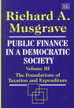 Public Finance in a Democratic Society Vol. III : The Foundations of Taxation and Expenditure - Richard A. Musgrave