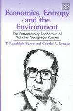 Economics, Entropy and the Environment : The Extraordinary Economics of Nicholas Georgescu-Roegen : Elgar Monographs - T.Randolph Beard