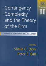 Contingency, Complexity and the Theory of the Firm Vol. II : Essays in Honour of Brian J. Loasby : Essays in Honour of Brian J. Loasby