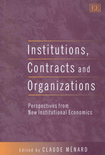 Institutions, Contracts and Organizations : Perspectives from New Instutional Economics