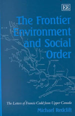 The Frontier Environment and Social Order : The Letters of Francis Codd from Upper Canada - Michael Redclift