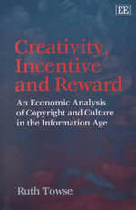 Creativity, Incentive and Reward : An Economic Analysis of Copyright and Culture in the Information Age - Ruth Towse