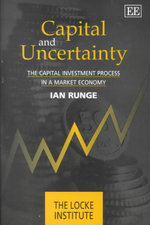 Capital and Uncertainty : The Capital Investment Process in a Market Economy - Ian C. Runge