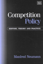 Competition Policy : History, Theory and Practice : Elgar Monographs - Manfred Neumann