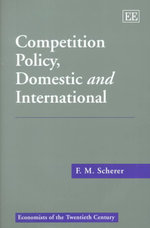 Competition Policy, Domestic and International - F. M. Scherer