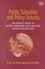 Public Subsidies and Policy Failure : How Subsidies Distort the Natural Environment, Equity and Trade and How to Reform Them