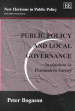 Public Policy and Local Governance : Institutions in Postmodern Society - Peter Bogason