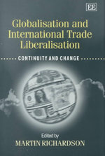 Globalisation and International Trade Liberalisation : Continuity and Change - Martin Richardson