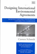 Designing International Environmental Agreements : Incentive Compatible Strategies for Cost-Effective Cooperation - Carsten Schmidt
