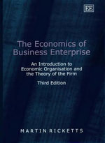 The Economics of Business Enterprise : An Introduction to Economic Organisation and the Theory of the Firm - Martin Ricketts