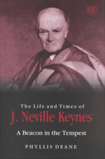 The Life and Times of J. Neville Keynes : A Beacon in the Tempest - Phyllis Deane