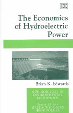 The Economics of Hydroelectric Power : New Horizons in Environmental Economics Series - Brian K. Edwards