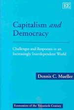 Capitalism and Democracy : Challenges and Responses in an Increasingly Interdependent World - Dennis C. Mueller