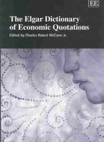The Elgar Dictionary of Economic Quotations : Anthology of Oriental Anecdotes, Fables and Prover...