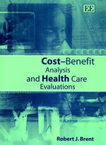 Cost-Benefit Analysis and Health Care Evaluations - Robert J. Brent