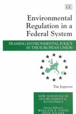 Environmental Regulation in a Federal System : Framing Environmental Policy in the European Union : New Horizons in Environmental Economics Series - Tim Jeppesen