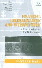 Financial Liberalization and Intervention : A New Analysis of Credit Rationing : Hard Times, Easy Credit : The Book The Debt Indust... - Santonu Basu
