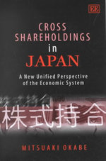 Cross Shareholdings in Japan : A New Unified Perspective of the Economic System - Mitsuaki Okabe