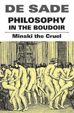 Philosophy in the Boudoir : Justine, The 120 Days of Sodom, Florville and Cour... - Marquis de Sade