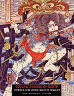 Outlaw Swords of Death : Warrior & Hero Designs 1825-45 - Utagawa Kuniyoshi