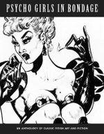 Psycho Girls in Bondage: Klaw Klassix Volume 1 : Classic Fetish Art and Fiction - Stephen Pentacoste