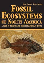 Fossil Ecosystems of North America : A Guide to the Sites and Their Extraordinary Biotas - John R. Nudds