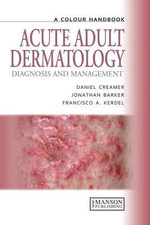 Acute Adult Dermatology : Diagnosis and Management - Daniel Creamer