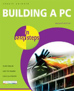 Building a PC in Easy Steps : 2nd Edition - Stuart Yarnold
