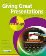 Giving Great Presentations in Easy Steps : prepare, stay-calm and deliver in style  : In Easy Steps - Drew Provan