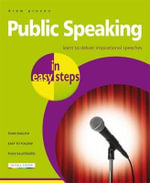 Public Speaking in Easy Steps : Learn to Deliver Inspirational Speeches : In Easy Steps - Drew Provan