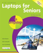 Laptops for Seniors in Easy Steps Windows 7 Edition : For the Over 50s : In Easy Steps - Nick Vandome