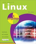 Linux in Easy Steps : 5th Edition  : In Easy Steps - Mike McGrath