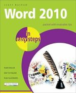 Word 2010 in Easy Steps : Packed with Invaluable Tips : In Easy Steps - Scott Basham