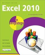 Excel 2010 in Easy Steps : In Mangeable Chunks : In Easy Steps - Michael Price