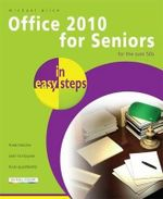 Office 2010 for Seniors in Easy Steps : For the Over 50s : In Easy Steps - Michael Price