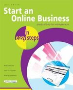 Start an Online Business in Easy Steps : Practical Help for Entrepreneurs : In Easy Steps - Jon Smith